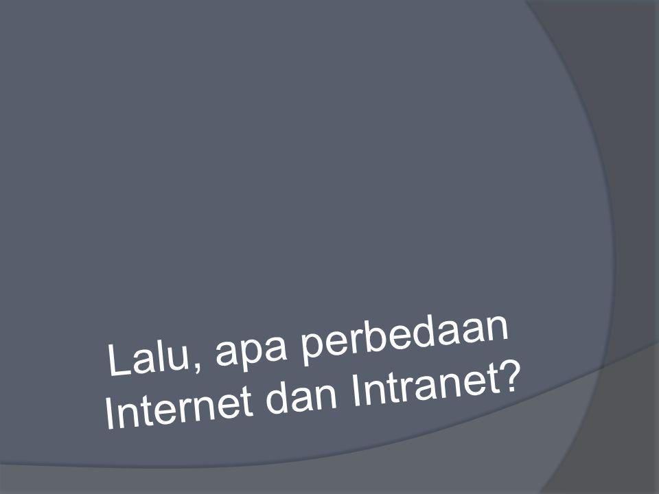 Lalu, apa perbedaan Internet dan Intranet?