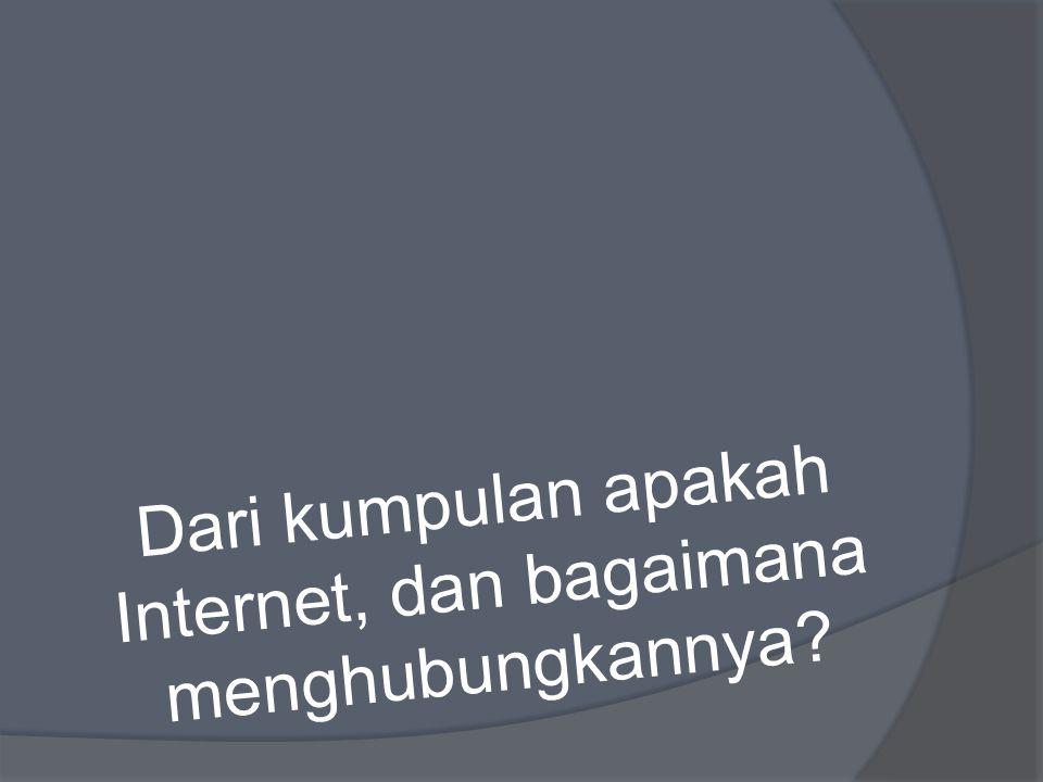 Internet merupakan kumpulan dari LAN, MAN, dan WAN yang ada di seluruh dunia.