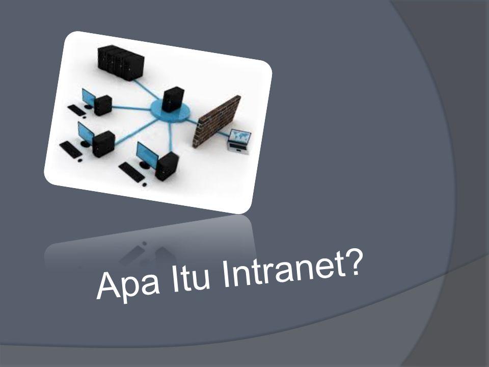 intranet adalah sebuah jaringan privat (private network) yang menggunakan protokol- protokol Internet (TCP/IP), untuk membagi informasi rahasia perusahaan atau operasi dalam perusahaan tersebut kepada karyawannya.