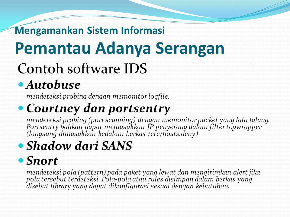 Mengamankan Sistem Informasi Pemantau Adanya Serangan Contoh software IDS  Autobuse mendeteksi probing dengan memonitor logfile.  Courtney dan ports