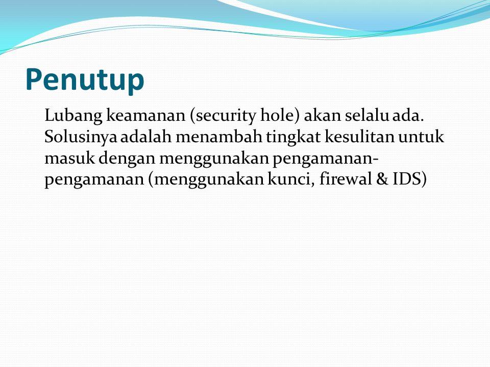 Penutup Lubang keamanan (security hole) akan selalu ada. Solusinya adalah menambah tingkat kesulitan untuk masuk dengan menggunakan pengamanan- pengam