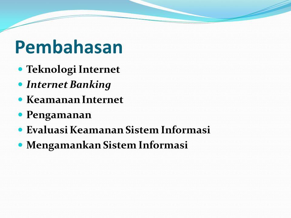 Pembahasan  Teknologi Internet  Internet Banking  Keamanan Internet  Pengamanan  Evaluasi Keamanan Sistem Informasi  Mengamankan Sistem Informas