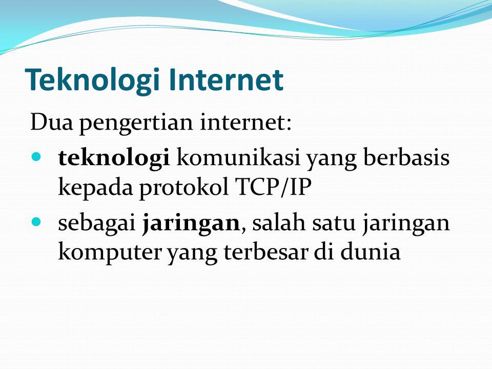 Teknologi Internet Dua pengertian internet:  teknologi komunikasi yang berbasis kepada protokol TCP/IP  sebagai jaringan, salah satu jaringan komput