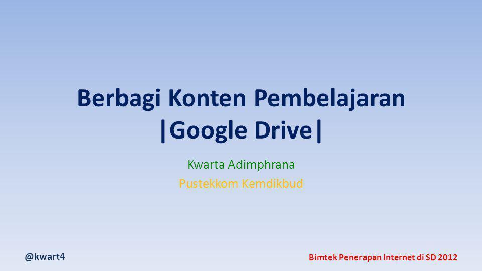 @kwart4 Bimtek Penerapan Internet di SD 2012 Berbagi Konten Pembelajaran |Google Drive| Kwarta Adimphrana Pustekkom Kemdikbud