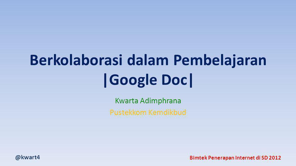 @kwart4 Bimtek Penerapan Internet di SD 2012 Berkolaborasi dalam Pembelajaran |Google Doc| Kwarta Adimphrana Pustekkom Kemdikbud