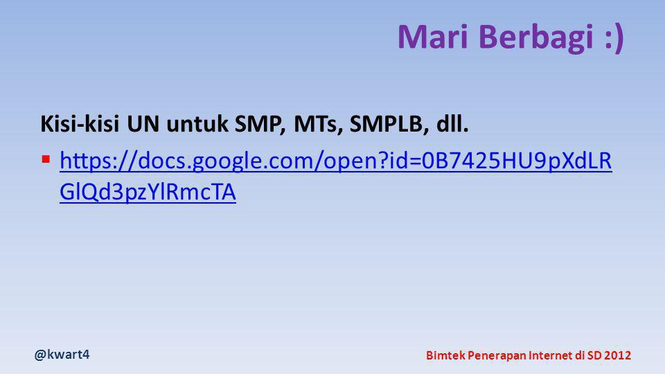 @kwart4 Bimtek Penerapan Internet di SD 2012 Mari Berbagi :) Kisi-kisi UN untuk SMP, MTs, SMPLB, dll.