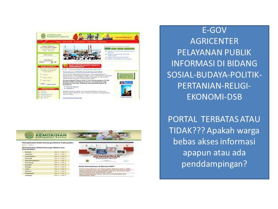 E-GOV AGRICENTER PELAYANAN PUBLIK INFORMASI DI BIDANG SOSIAL-BUDAYA-POLITIK- PERTANIAN-RELIGI- EKONOMI-DSB PORTAL TERBATAS ATAU TIDAK??? Apakah warga