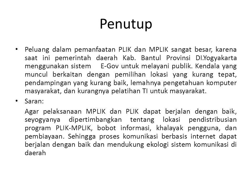 Penutup • Peluang dalam pemanfaatan PLIK dan MPLIK sangat besar, karena saat ini pemerintah daerah Kab. Bantul Provinsi DI.Yogyakarta menggunakan sist
