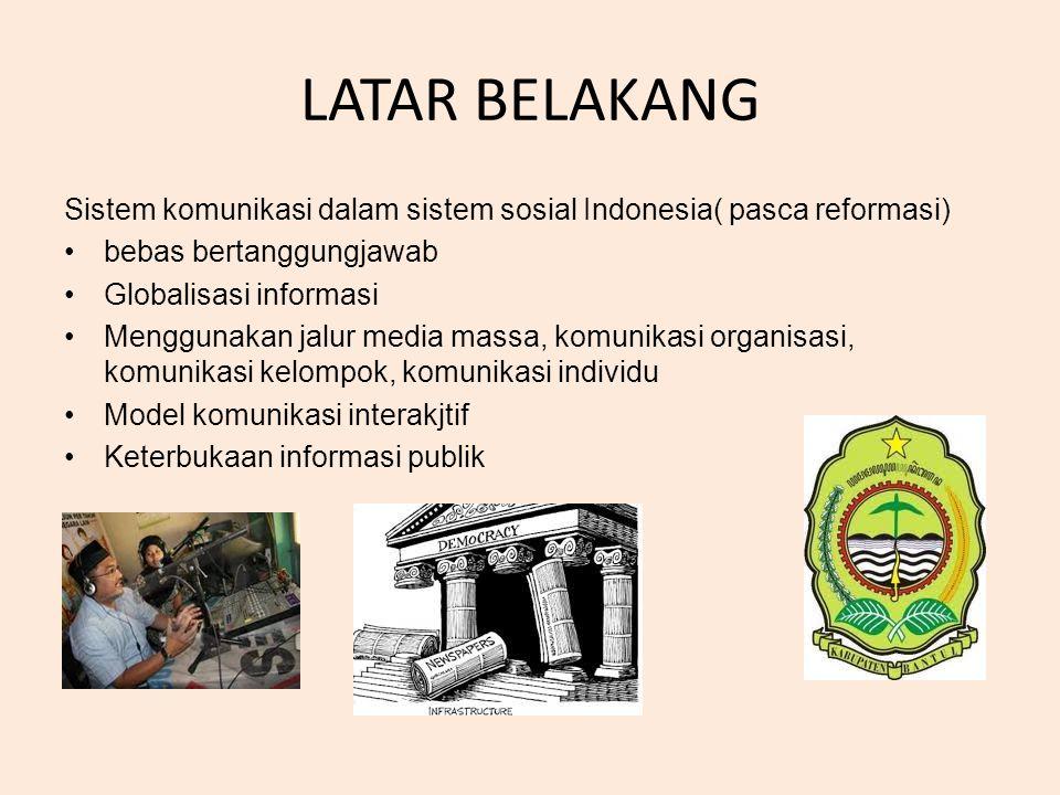 LATAR BELAKANG Sistem komunikasi dalam sistem sosial Indonesia( pasca reformasi) •bebas bertanggungjawab •Globalisasi informasi •Menggunakan jalur med