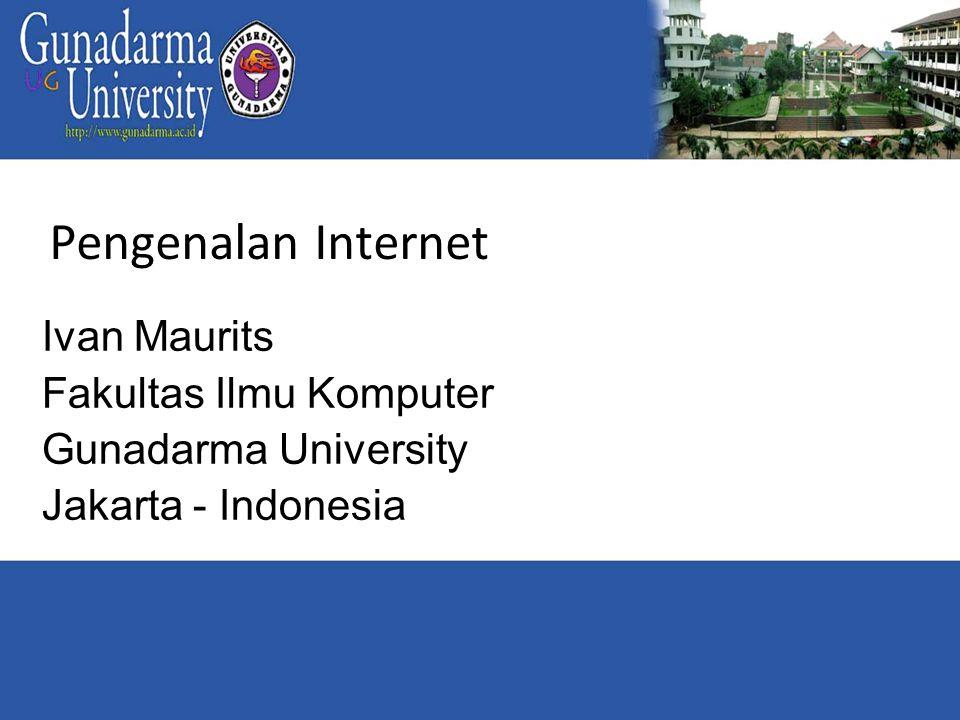 Pengenalan Internet Ivan Maurits Fakultas Ilmu Komputer Gunadarma University Jakarta - Indonesia