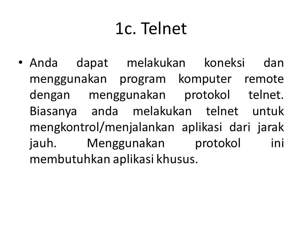 1c. Telnet • Anda dapat melakukan koneksi dan menggunakan program komputer remote dengan menggunakan protokol telnet. Biasanya anda melakukan telnet u