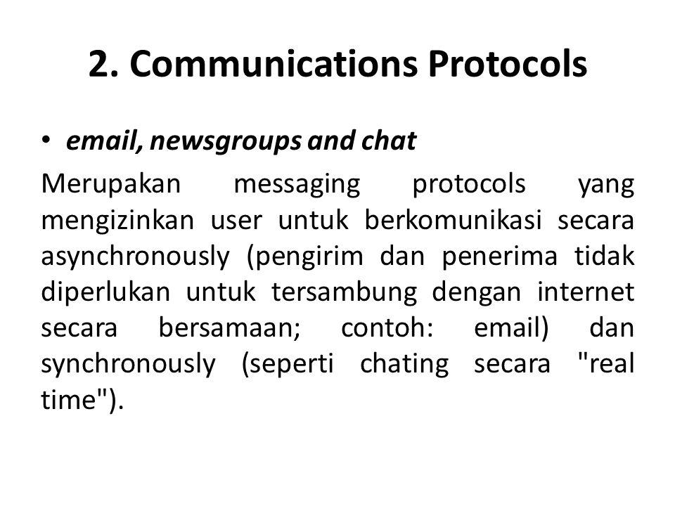 2. Communications Protocols • email, newsgroups and chat Merupakan messaging protocols yang mengizinkan user untuk berkomunikasi secara asynchronously