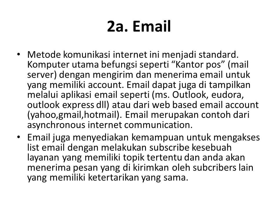 """2a. Email • Metode komunikasi internet ini menjadi standard. Komputer utama befungsi seperti """"Kantor pos"""" (mail server) dengan mengirim dan menerima e"""