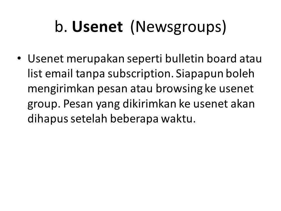 b. Usenet (Newsgroups) • Usenet merupakan seperti bulletin board atau list email tanpa subscription. Siapapun boleh mengirimkan pesan atau browsing ke