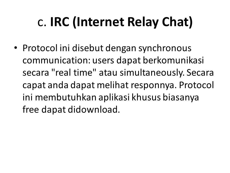 c. IRC (Internet Relay Chat) • Protocol ini disebut dengan synchronous communication: users dapat berkomunikasi secara