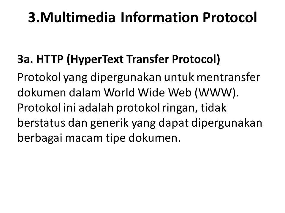 3.Multimedia Information Protocol 3a. HTTP (HyperText Transfer Protocol) Protokol yang dipergunakan untuk mentransfer dokumen dalam World Wide Web (WW