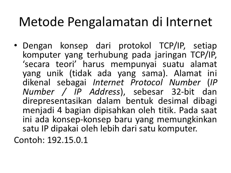 Metode Pengalamatan di Internet • Dengan konsep dari protokol TCP/IP, setiap komputer yang terhubung pada jaringan TCP/IP, 'secara teori' harus mempun