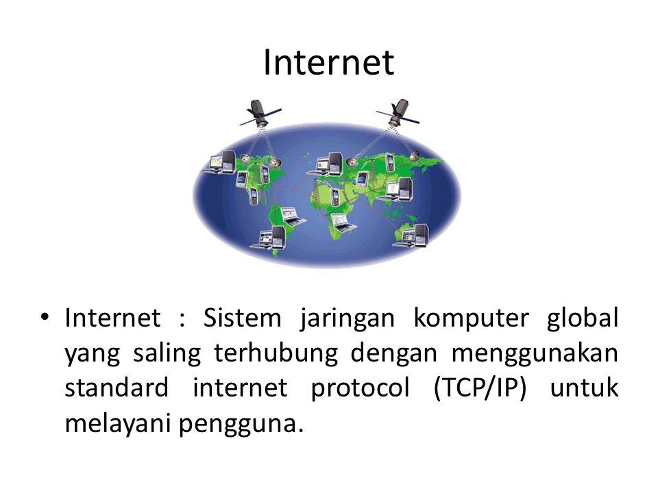 Internet • Internet : Sistem jaringan komputer global yang saling terhubung dengan menggunakan standard internet protocol (TCP/IP) untuk melayani peng