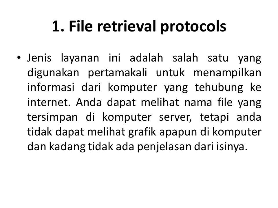 1. File retrieval protocols • Jenis layanan ini adalah salah satu yang digunakan pertamakali untuk menampilkan informasi dari komputer yang tehubung k