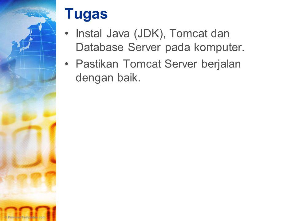 Tugas •Instal Java (JDK), Tomcat dan Database Server pada komputer. •Pastikan Tomcat Server berjalan dengan baik.