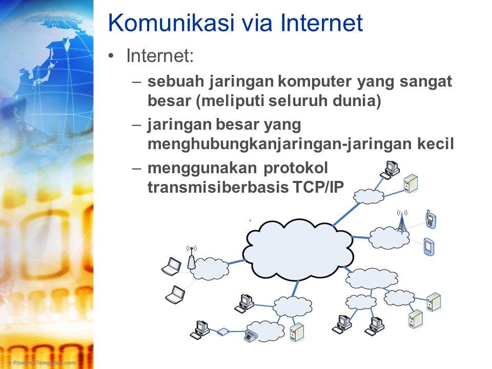 Komunikasi via Internet •Internet: –sebuah jaringan komputer yang sangat besar (meliputi seluruh dunia) –jaringan besar yang menghubungkanjaringan-jar