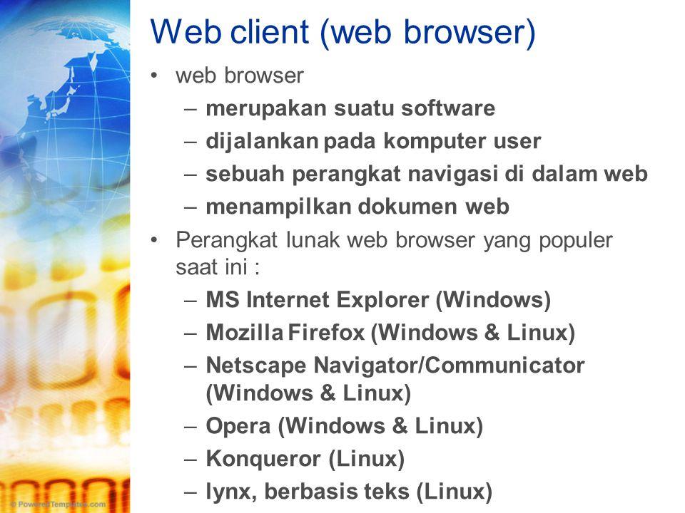 Web client (web browser) •web browser –merupakan suatu software –dijalankan pada komputer user –sebuah perangkat navigasi di dalam web –menampilkan do