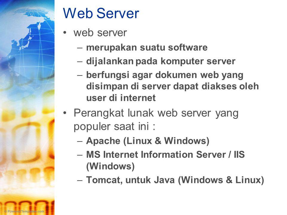 Web Server •web server –merupakan suatu software –dijalankan pada komputer server –berfungsi agar dokumen web yang disimpan di server dapat diakses ol