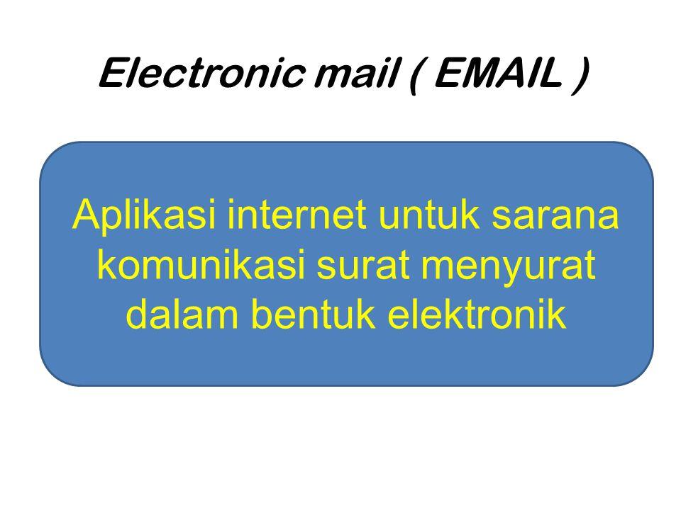 Electronic mail ( EMAIL ) Aplikasi internet untuk sarana komunikasi surat menyurat dalam bentuk elektronik