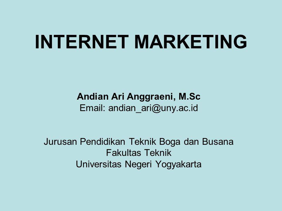 INTERNET MARKETING Andian Ari Anggraeni, M.Sc Email: andian_ari@uny.ac.id Jurusan Pendidikan Teknik Boga dan Busana Fakultas Teknik Universitas Negeri Yogyakarta