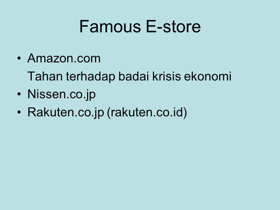 Famous E-store •Amazon.com Tahan terhadap badai krisis ekonomi •Nissen.co.jp •Rakuten.co.jp (rakuten.co.id)