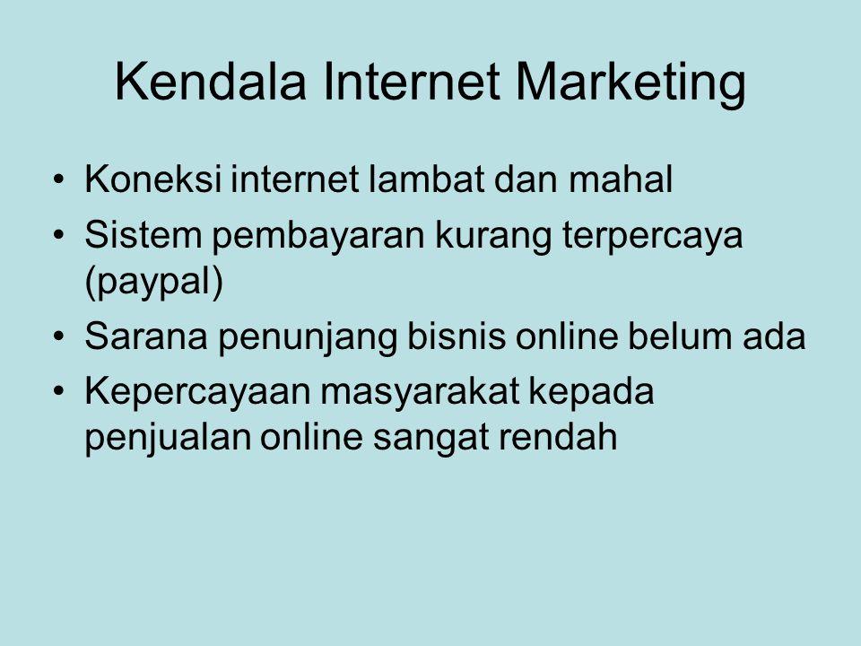 Kendala Internet Marketing •Koneksi internet lambat dan mahal •Sistem pembayaran kurang terpercaya (paypal) •Sarana penunjang bisnis online belum ada