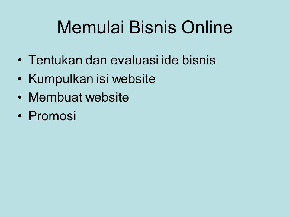 Memulai Bisnis Online •Tentukan dan evaluasi ide bisnis •Kumpulkan isi website •Membuat website •Promosi