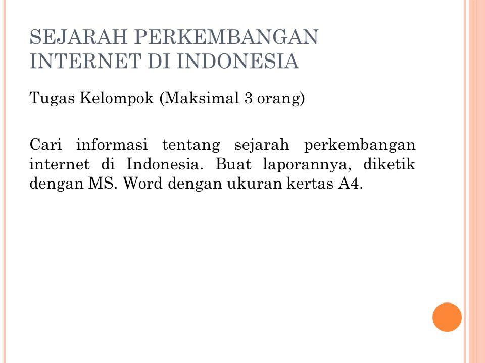 SEJARAH PERKEMBANGAN INTERNET DI INDONESIA Tugas Kelompok (Maksimal 3 orang) Cari informasi tentang sejarah perkembangan internet di Indonesia. Buat l