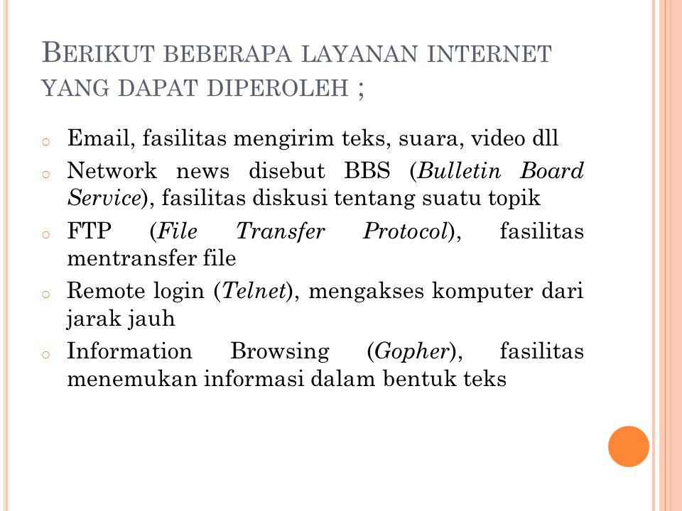 B ERIKUT BEBERAPA LAYANAN INTERNET YANG DAPAT DIPEROLEH ; o Email, fasilitas mengirim teks, suara, video dll o Network news disebut BBS ( Bulletin Boa