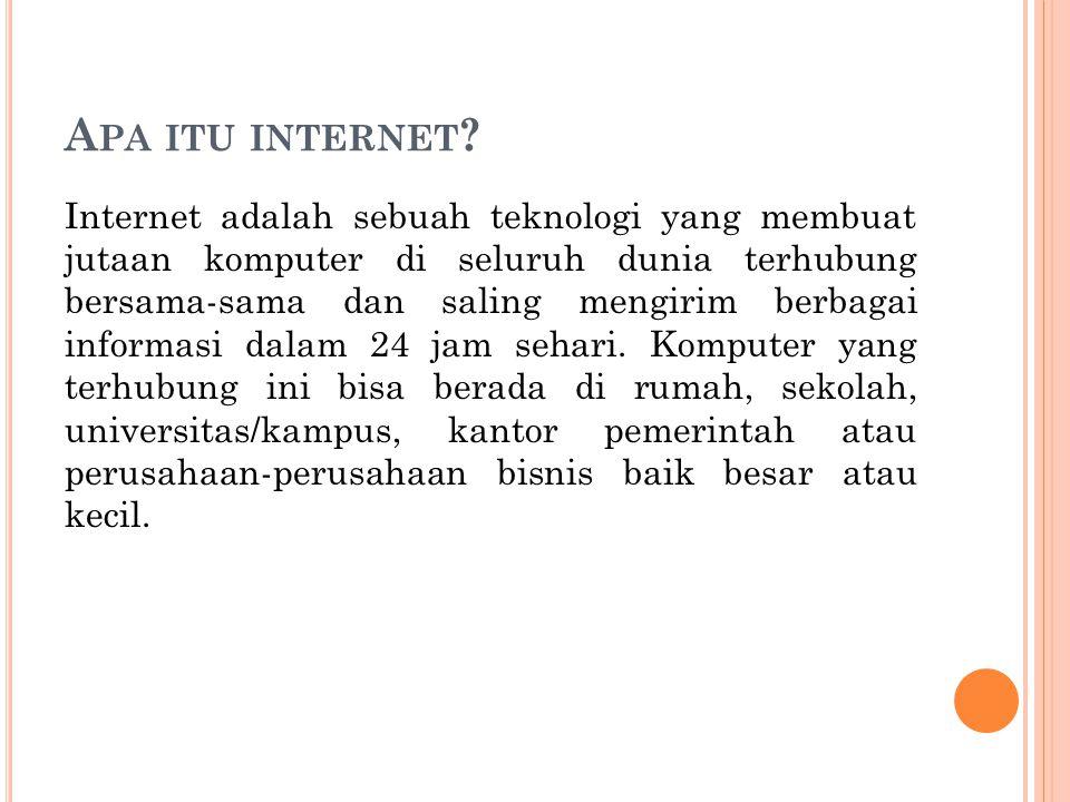 A PA ITU INTERNET ? Internet adalah sebuah teknologi yang membuat jutaan komputer di seluruh dunia terhubung bersama-sama dan saling mengirim berbagai