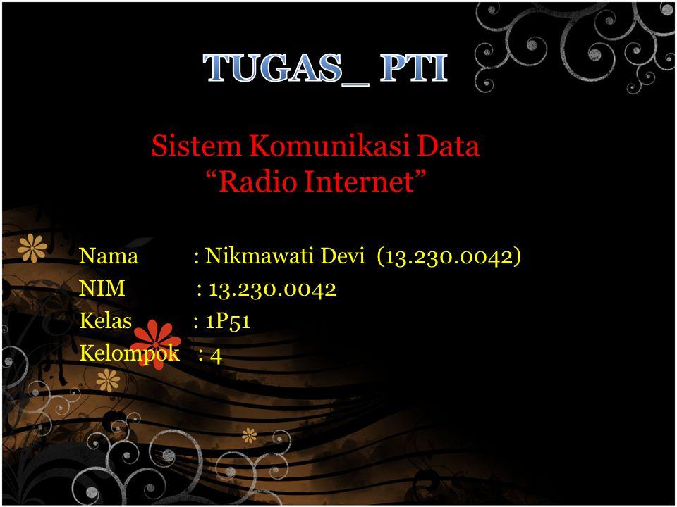 "Sistem Komunikasi Data ""Radio Internet"" Nama : Nikmawati Devi (13.230.0042) NIM : 13.230.0042 Kelas : 1P51 Kelompok : 4"