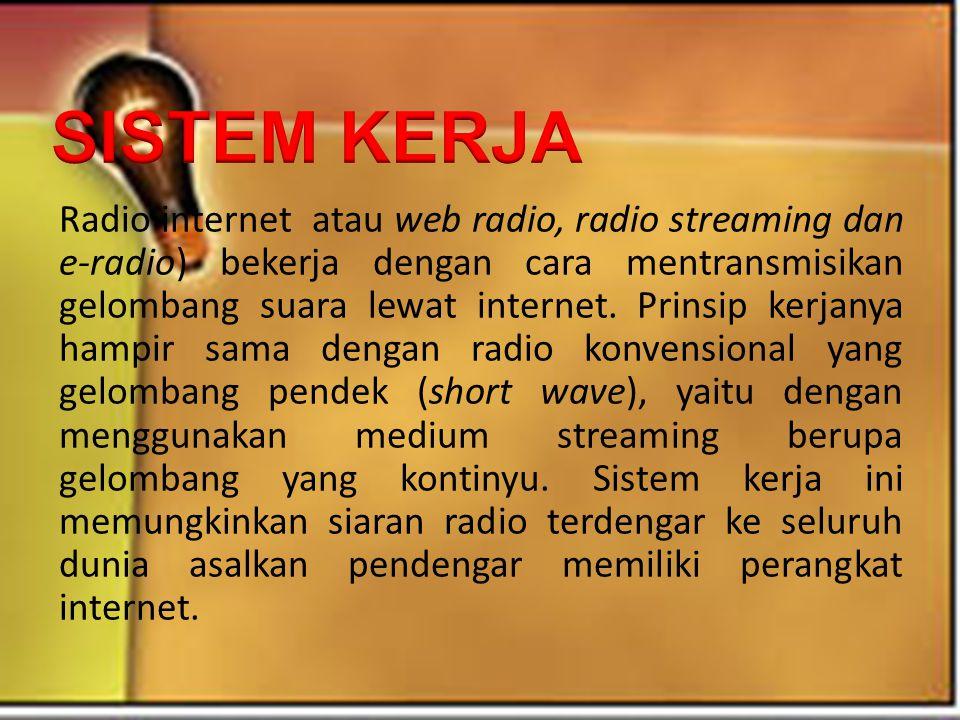 Radio internet atau web radio, radio streaming dan e-radio) bekerja dengan cara mentransmisikan gelombang suara lewat internet. Prinsip kerjanya hampi