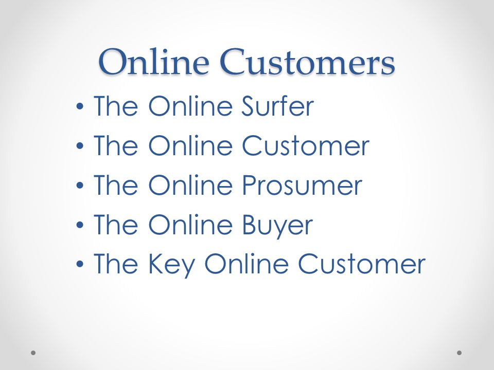 Online Customers • The Online Surfer • The Online Customer • The Online Prosumer • The Online Buyer • The Key Online Customer