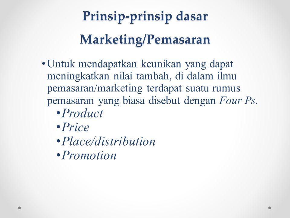 Prinsip-prinsip dasar Marketing/Pemasaran • Untuk mendapatkan keunikan yang dapat meningkatkan nilai tambah, di dalam ilmu pemasaran/marketing terdapa