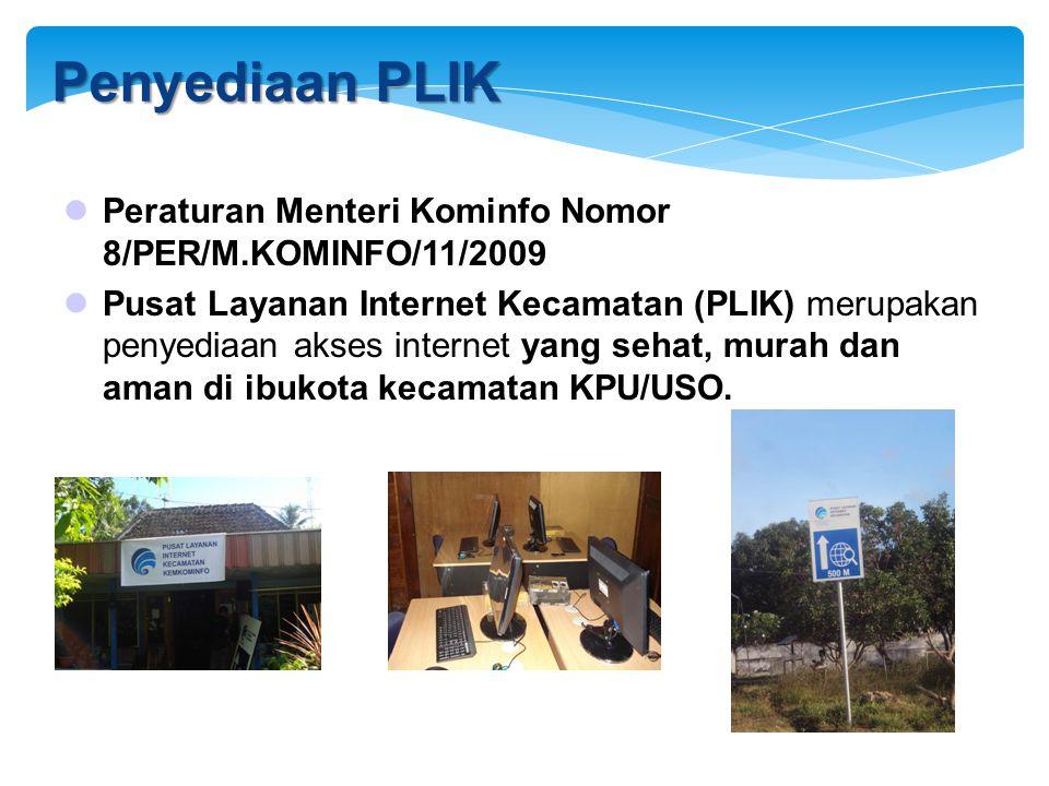Penyediaan PLIK  Peraturan Menteri Kominfo Nomor 8/PER/M.KOMINFO/11/2009  Pusat Layanan Internet Kecamatan (PLIK) merupakan penyediaan akses internet yang sehat, murah dan aman di ibukota kecamatan KPU/USO.