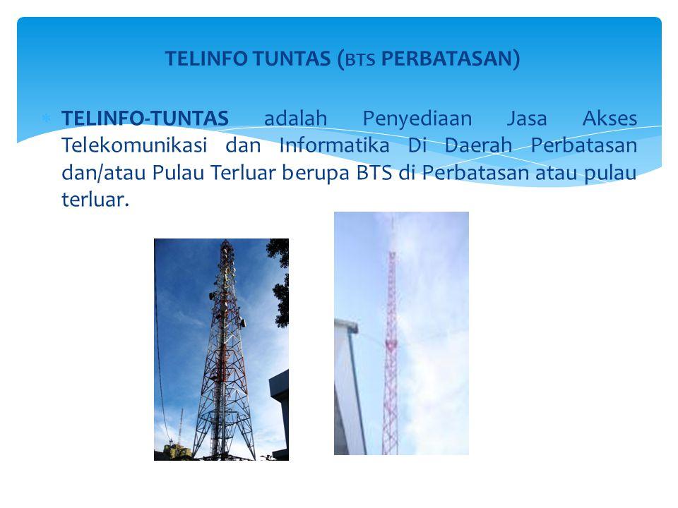TELINFO TUNTAS ( BTS PERBATASAN)  TELINFO-TUNTAS adalah Penyediaan Jasa Akses Telekomunikasi dan Informatika Di Daerah Perbatasan dan/atau Pulau Terluar berupa BTS di Perbatasan atau pulau terluar.