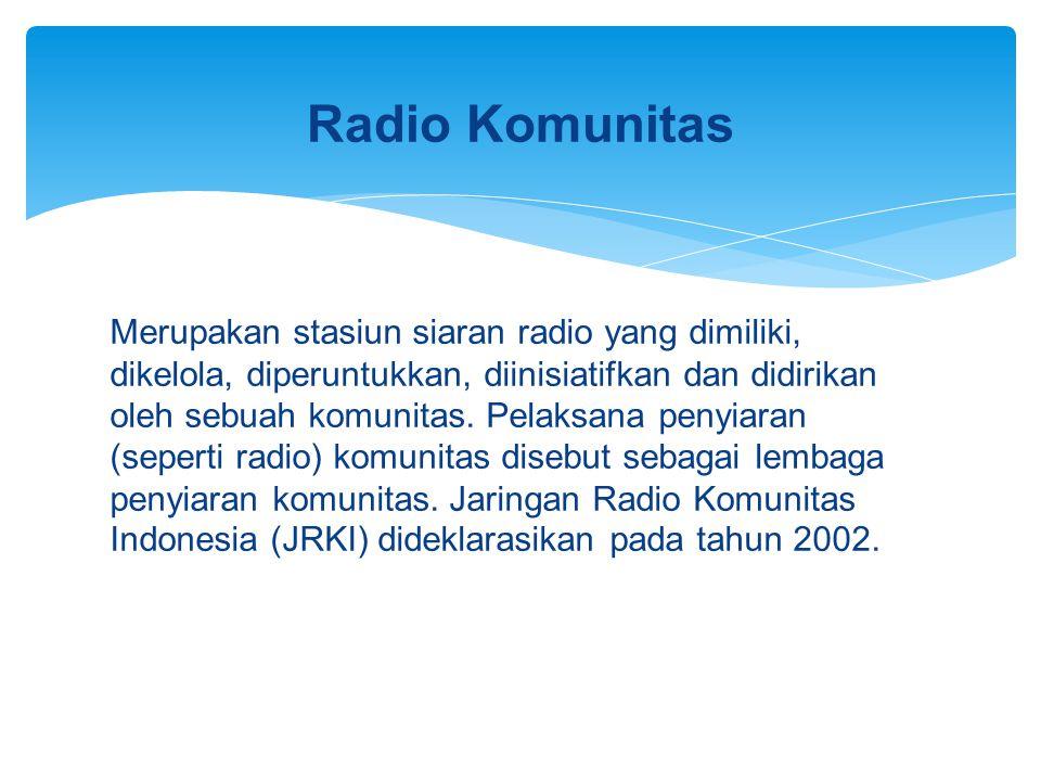 Radio Komunitas Merupakan stasiun siaran radio yang dimiliki, dikelola, diperuntukkan, diinisiatifkan dan didirikan oleh sebuah komunitas.
