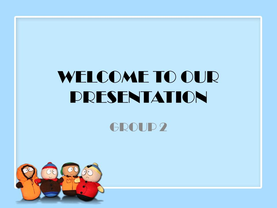 WELCOME TO OUR PRESENTATION GROUP 2
