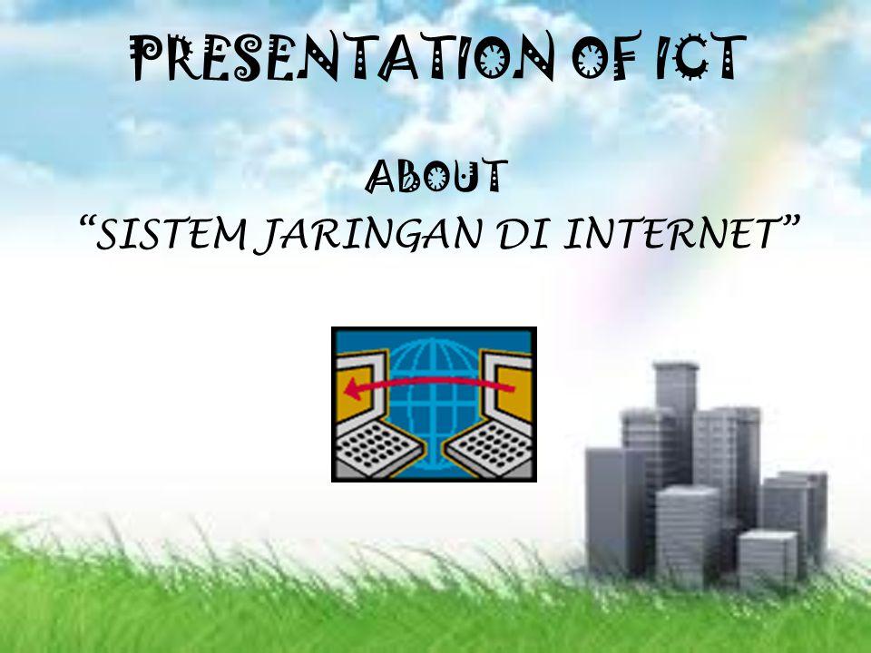 PRESENTATION OF ICT ABOUT SISTEM JARINGAN DI INTERNET