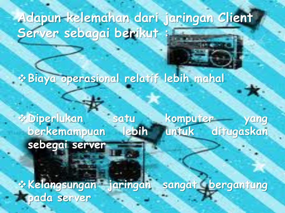 Jaringan Client Server memiliki keunggulan dan kelamahan. Keunggulan jaringan ini antara lain: Keunggulan jaringan ini antara lain:  Kecepatan aksesn