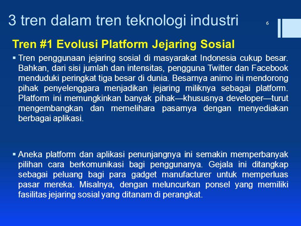 3 tren dalam tren teknologi industri Tren #1 Evolusi Platform Jejaring Sosial  Tren penggunaan jejaring sosial di masyarakat Indonesia cukup besar. B