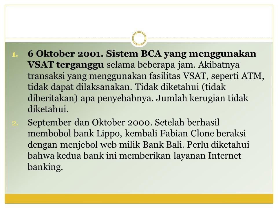 1. 6 Oktober 2001. Sistem BCA yang menggunakan VSAT terganggu selama beberapa jam. Akibatnya transaksi yang menggunakan fasilitas VSAT, seperti ATM, t
