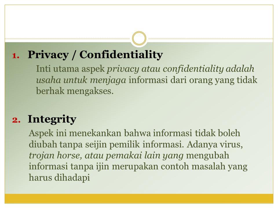 1. Privacy / Confidentiality Inti utama aspek privacy atau confidentiality adalah usaha untuk menjaga informasi dari orang yang tidak berhak mengakses