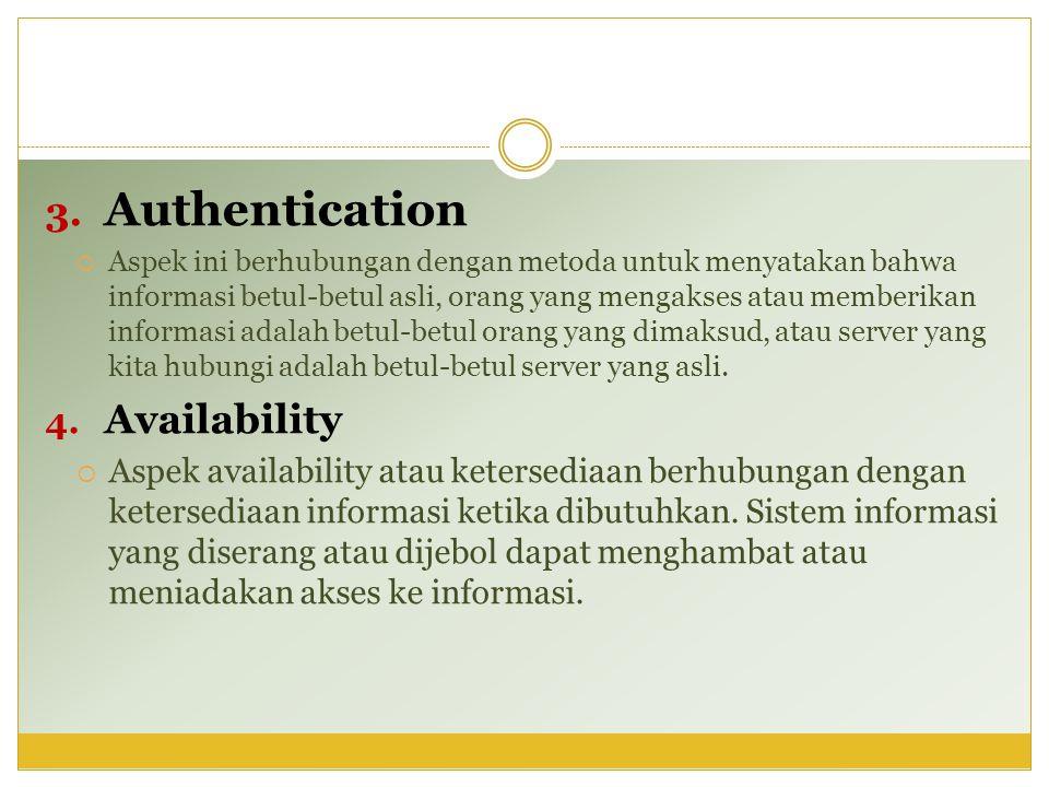 3. Authentication  Aspek ini berhubungan dengan metoda untuk menyatakan bahwa informasi betul-betul asli, orang yang mengakses atau memberikan inform