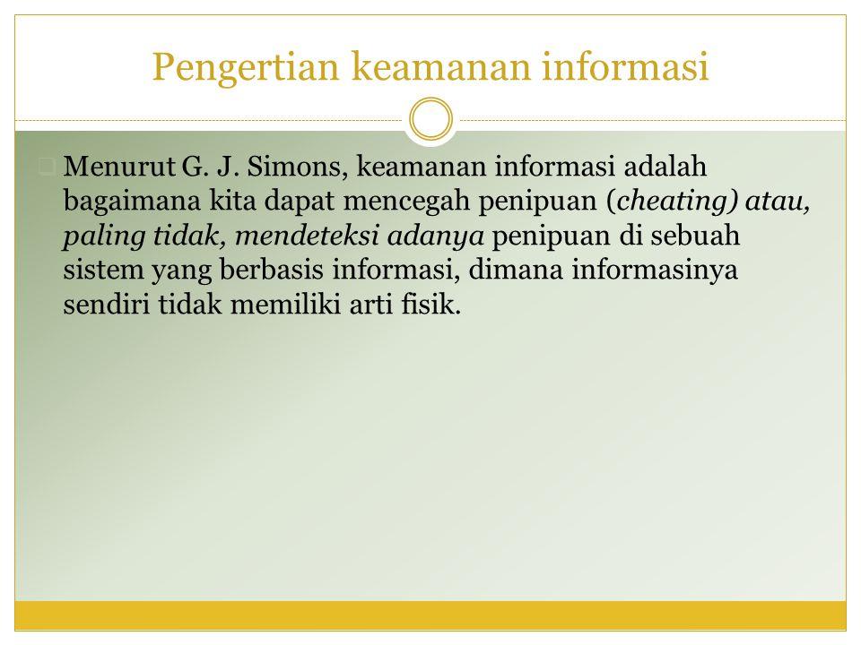 Pengertian keamanan informasi  Menurut G. J. Simons, keamanan informasi adalah bagaimana kita dapat mencegah penipuan (cheating) atau, paling tidak,